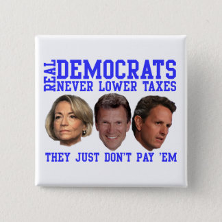 Real Democrats Don't Lower Taxes 2 Inch Square Button