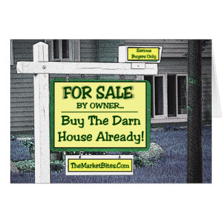 Real Estate Slump..BUY THE DARN HOUSE ALREADY! Card