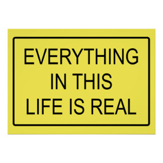 Real Everything in this life is Poster