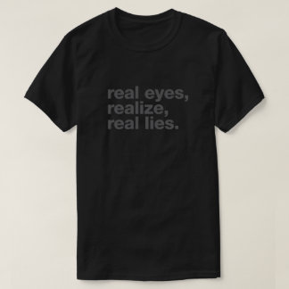 real eyes, realize, real lies T-Shirt