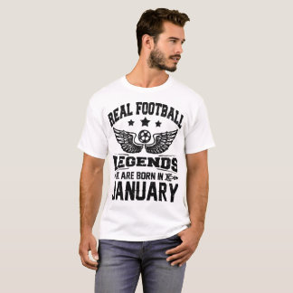 real football legends are born in january T-Shirt