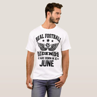 real football legends are born in june T-Shirt