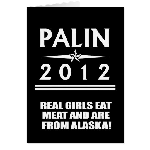 REAL GIRLS EAT MEAT AND ARE FROM ALASKA CARD