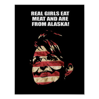 REAL GIRLS EAT MEAT AND ARE FROM ALASKA POSTERS