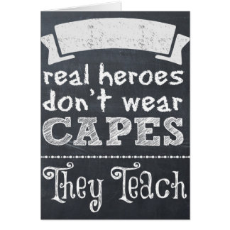 Real Heroes don't wear capes they teach Card