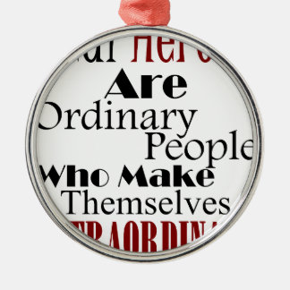 Real Heroes Extraordinary People Metal Ornament