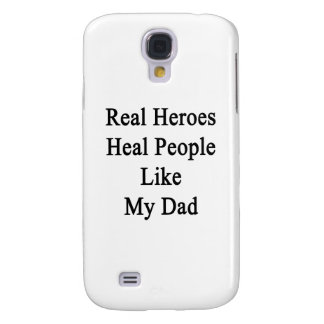 Real Heroes Heal People Like My Dad Galaxy S4 Cases