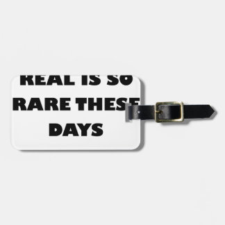 real is so rare these days luggage tag