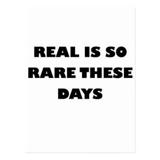 real is so rare these days postcard