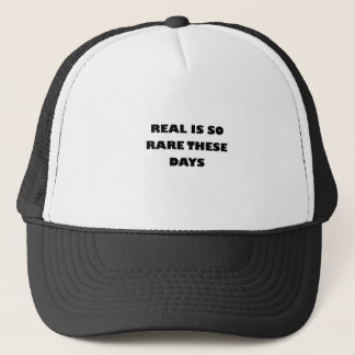 real is so rare these days trucker hat
