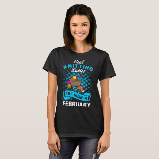 Real Knitting Ladies Born In February Month Tshirt