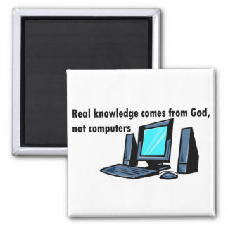 Real knowledge comes from God not computers Square Magnet