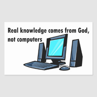 Real knowledge comes from God not computers Sticker