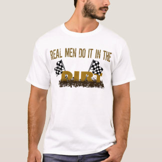 Real Men Do It In The Dirt T-Shirt