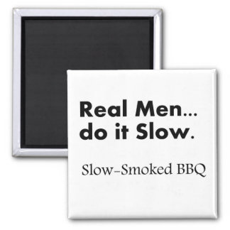 Real Men do it Slow, Slow-Smoked BBQ Magnet