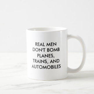 REAL MEN DON'T BOMB PLANES, TRAINS, AND AUTOMOB... CLASSIC WHITE COFFEE MUG