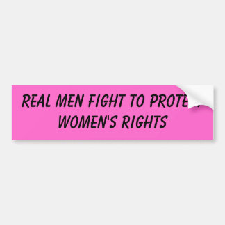 real men fight to protect women's rights bumper sticker