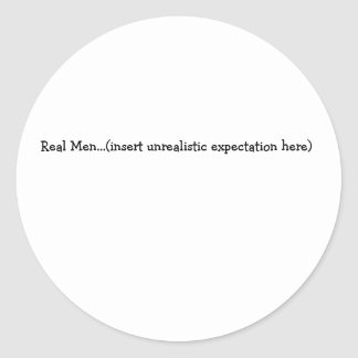 Real Men...(insert unrealistic expectation here) Round Sticker