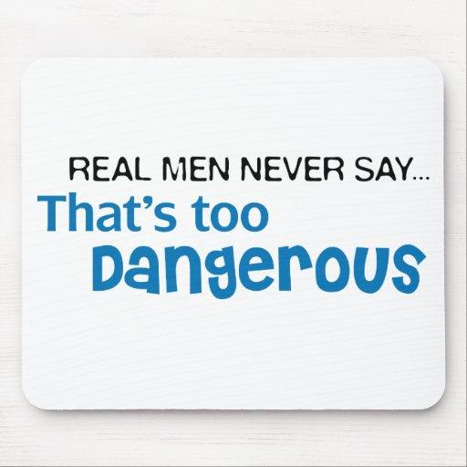 Real Men Never Say That's Too Dangerous Mousepad