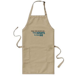 Real Men Never Say - This Burger Is Too Big Long Apron