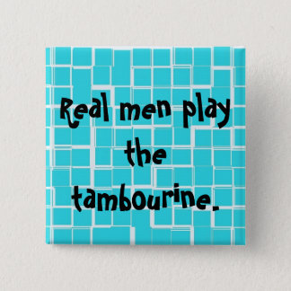 Real men play the tambourine button. 2 inch square button