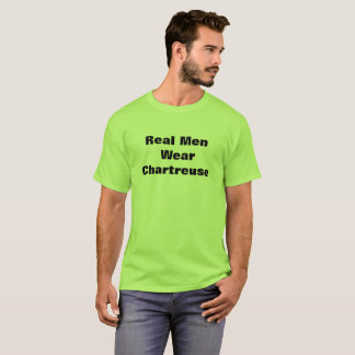 Real Men Wear Chartreuse T-Shirt