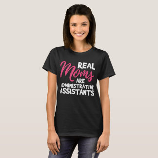 Real Moms are Administrative Assistants t-shirt