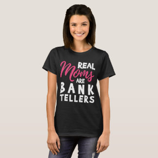 Real Moms are Bank Tellers Mother's Day T-Shirt