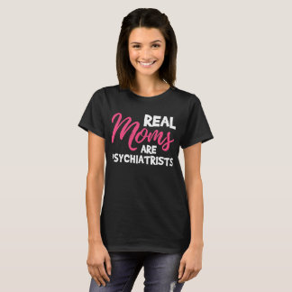 Real Moms are Psychiatrists Mother's Day T-Shirt