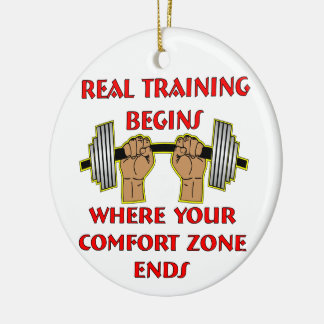 Real Training Begins Where Your Comfort Zone Ends Ceramic Ornament
