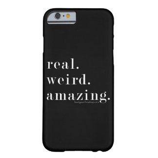 real. weird. amazing. iPhone 6 case