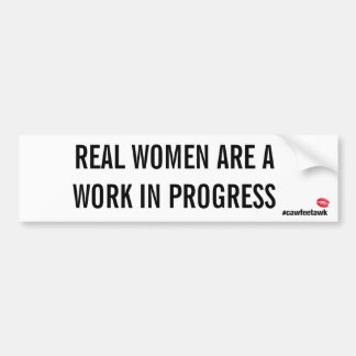 Real Women Are A Work In Progress (Bumper Sticker) Bumper Sticker
