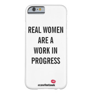 Real Women Are A Work In Progress (iPhone 6S Case) Barely There iPhone 6 Case