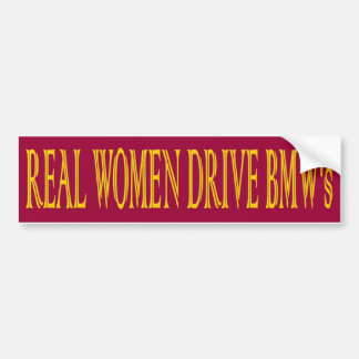 REAL WOMEN DRIVE BMS's Bumper Sticker