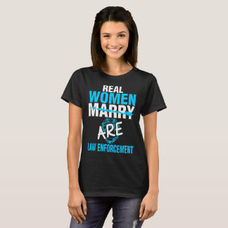 Real Women Marry Are Law Enforcement Tshirt