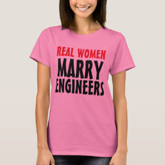 """Real Women Marry Engineers"" t-shirt"
