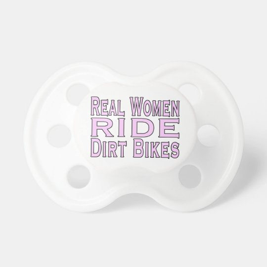 Real Women Ride Dirt Bikes Baby Pacifiers