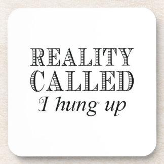 Reality Called I Hung Up Coaster