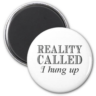 Reality Called I Hung Up Magnet