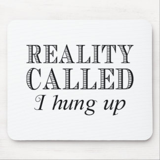 Reality Called I Hung Up Mouse Pad