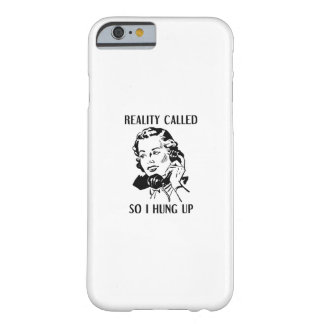 Reality Called So I Hung Up Barely There iPhone 6 Case