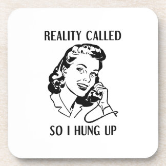Reality Called So I Hung Up Coaster