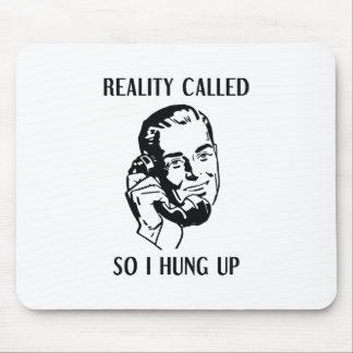 Reality Called So I Hung Up Mouse Pad