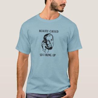 Reality Called So I Hung Up T-Shirt