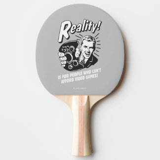 Reality: Can't Afford Video Games Ping Pong Paddle