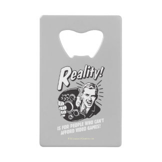 Reality: Can't Afford Video Games Wallet Bottle Opener