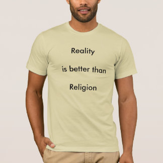 Reality is better than Religion T-Shirt