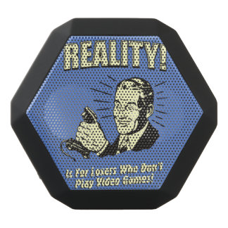 Reality is for losers who don't play video games black bluetooth speaker