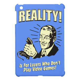 Reality is for losers who don't play video games iPad mini covers