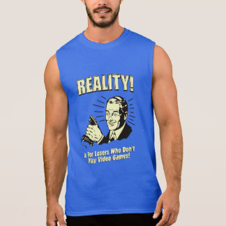 Reality is for losers who don't play video games sleeveless shirt